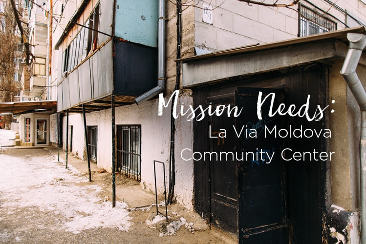 Mission Needs: La Via Moldova Community Center For six years we have used a vacant space at a public school; however, on December 16, 2015 we were informed that we must completely move out by Christmas...